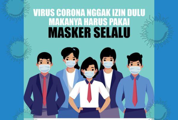 "Virus Covid-19 Nggak Izin Dulu Makanya Harus Pakai ""MASKER SELALU"""